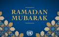 UN extends warmest wishes on start to Ramadan